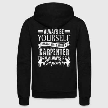 Always Be A Carpenter Shirts - Unisex Fleece Zip Hoodie