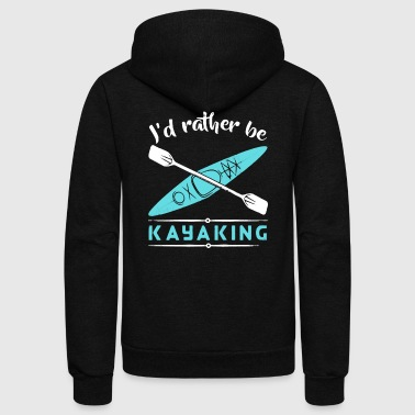 I'd Rather Be Kayaking Shirts - Unisex Fleece Zip Hoodie by American Apparel