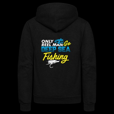 Only real man goes deep sea fishing deep sea fishe - Unisex Fleece Zip Hoodie