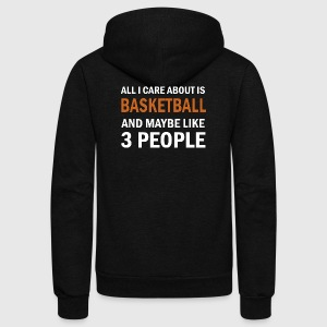 All I Care About is Basketball & Maybe Like 3 Peop - Unisex Fleece Zip Hoodie by American Apparel