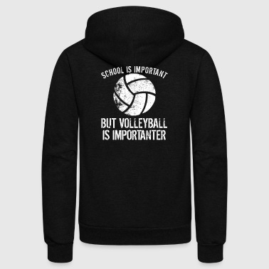 School Is Important But Volleyball Is Importanter - Unisex Fleece Zip Hoodie by American Apparel