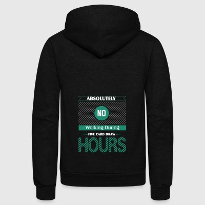 Absolutely No Working During Five Card Draw Hours - Unisex Fleece Zip Hoodie by American Apparel