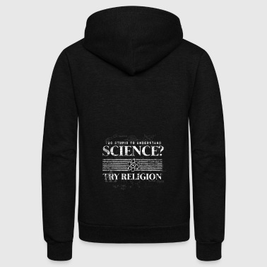 Too stupid to understand science try religion gift - Unisex Fleece Zip Hoodie