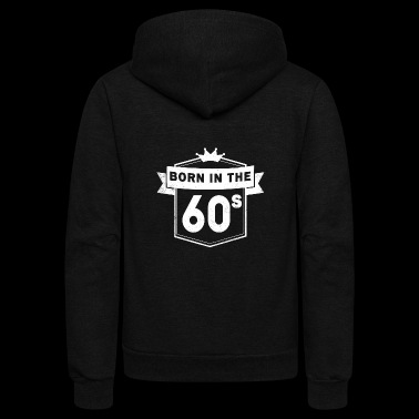 BORN IN THE 60S - Unisex Fleece Zip Hoodie