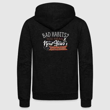 New Year's Resolution Gift - Bad Habits Resolution - Unisex Fleece Zip Hoodie