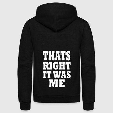 thats right it was me - Unisex Fleece Zip Hoodie by American Apparel