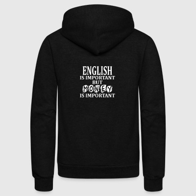 English Is Important But Money Is Important - Unisex Fleece Zip Hoodie by American Apparel