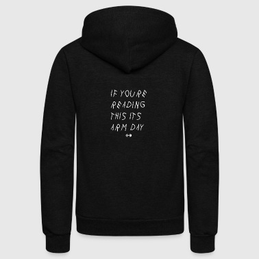 If youre reading this its arm day - Unisex Fleece Zip Hoodie by American Apparel
