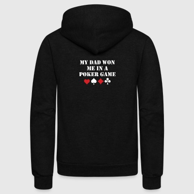 My Dad Won Me In A Poker Game - Unisex Fleece Zip Hoodie by American Apparel