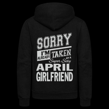 I'm already taken by a super sexy april girlfriend - Unisex Fleece Zip Hoodie