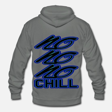 Chill Chill or be chilled - Unisex Fleece Zip Hoodie