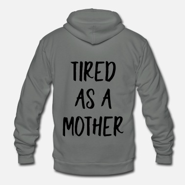 Mom Is Tired TIRED AS A MOTHER - Unisex Fleece Zip Hoodie