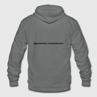 Aggressively compassionate - Unisex Fleece Zip Hoodie