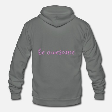 Awesome be awesome - Unisex Fleece Zip Hoodie