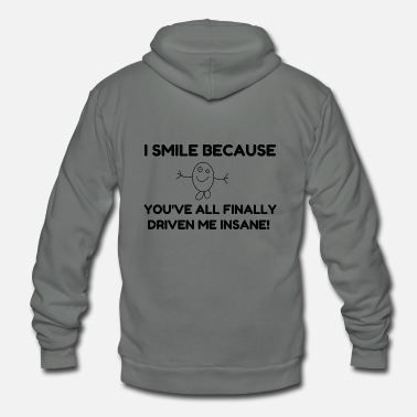 I Smile Because You ve All Finally Driven Me Insan - Unisex Fleece Zip Hoodie