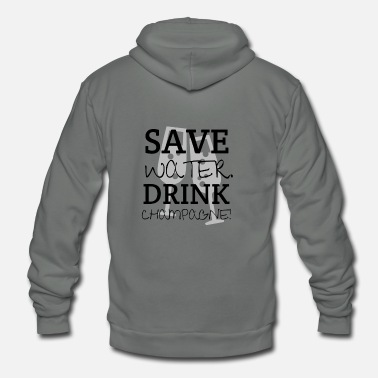 Champagne Save Water drink Champagne - Unisex Fleece Zip Hoodie