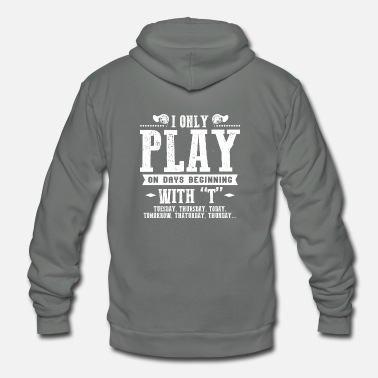 Trombone I ONLY PLAY ON DAYS BEGINNING WITH T - Unisex Fleece Zip Hoodie