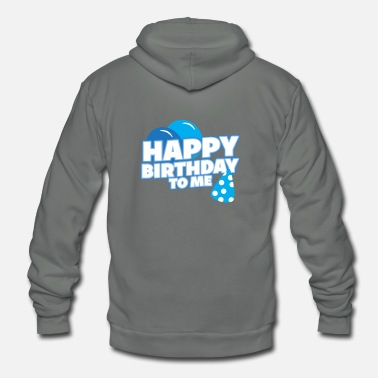 Happy Birthday Happy Birthday to me! - Unisex Fleece Zip Hoodie