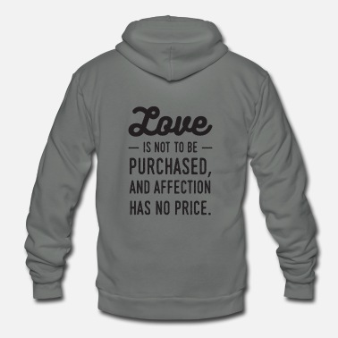 Affection Love is not to be purchased, and affection has no - Unisex Fleece Zip Hoodie