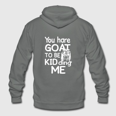 You hare goat to be kidding me goat funny t-shirt - Unisex Fleece Zip Hoodie