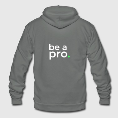 Be a pro. - Unisex Fleece Zip Hoodie