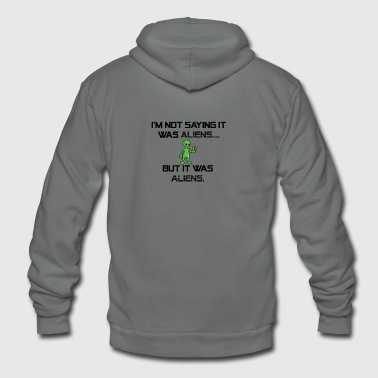 Not Saying It Was Aliens, But It Was Aliens Meme - Unisex Fleece Zip Hoodie by American Apparel