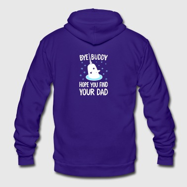 Bye Buddy Hope You Find Your Dad T Shirt - Unisex Fleece Zip Hoodie by American Apparel