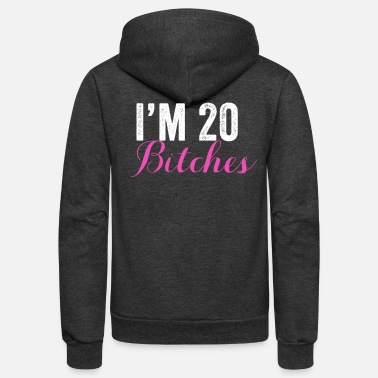 20 I'M 20 Bitches, Women's 20th Birthday, Best Bitches - Unisex Fleece Zip Hoodie