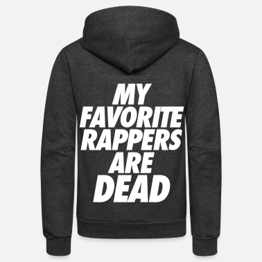 Rapper My Favorite Rappers Are Dead - Unisex Fleece Zip Hoodie