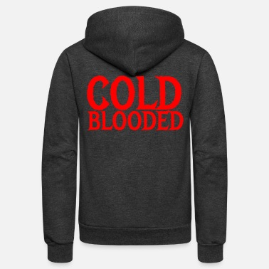 Cold Blooded cold blooded - Unisex Fleece Zip Hoodie