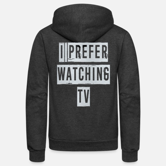Love Hoodies & Sweatshirts - I Prefer Watching Tv - Unisex Fleece Zip Hoodie charcoal gray