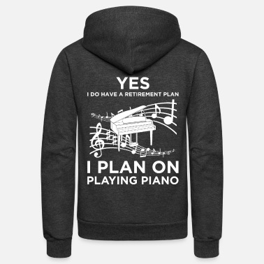 Composer Yes I Have A Retirement Plan Piano Music Pianist - Unisex Fleece Zip Hoodie