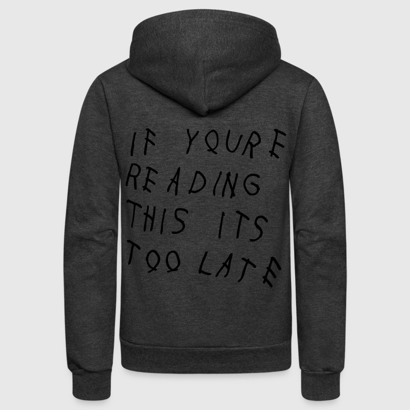 If You're Reading This It's Too Late - Unisex Fleece Zip Hoodie