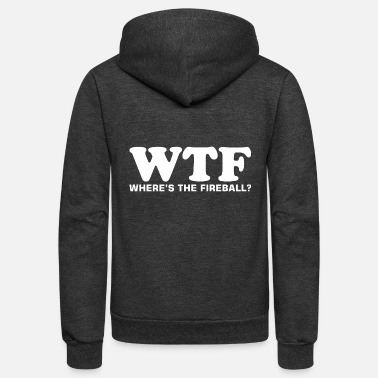 Wtf Fireball WTF Wheres The Fireball - Unisex Fleece Zip Hoodie