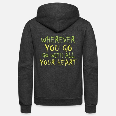 Your Wherever you go go with all your heart - Unisex Fleece Zip Hoodie