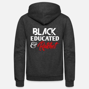Education Culture Black Educated & Ratchet - Unisex Fleece Zip Hoodie