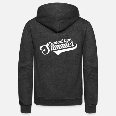 Good Bye Summer Populer Funny - Unisex Fleece Zip Hoodie
