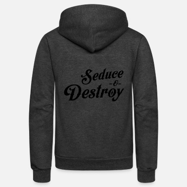 Seducing Seduce and destroy - Unisex Fleece Zip Hoodie
