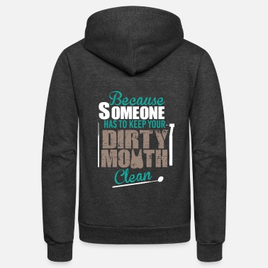 Mouth Dirty Mouth Clean - Dentist Dental - Unisex Fleece Zip Hoodie
