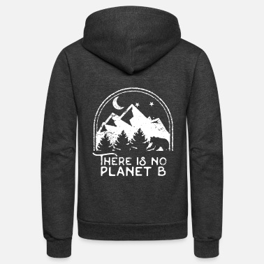 B Day Earth Day There Is No Planet B - Unisex Fleece Zip Hoodie