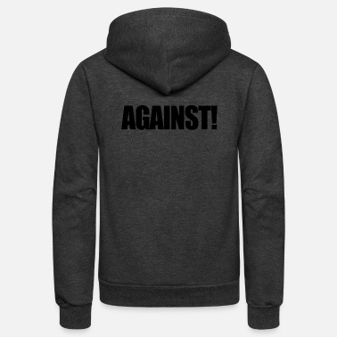Against Against! - Unisex Fleece Zip Hoodie