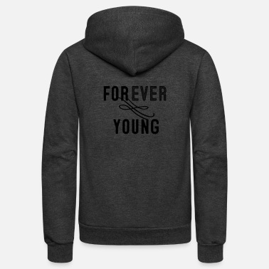 Young Forever Young - Unisex Fleece Zip Hoodie