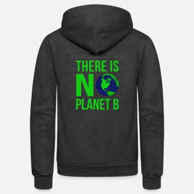 Planet There Is No Planet B - Unisex Fleece Zip Hoodie