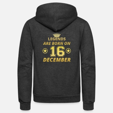 December legends born geschenk geburtstag DECEMBER 16 - Unisex Fleece Zip Hoodie