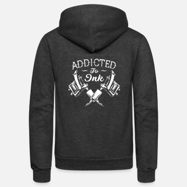 Ink Addicted To Ink Tattoos tattooing inked up - Unisex Fleece Zip Hoodie