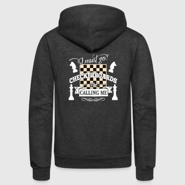 i must go checkerboards are calling chess tactic - Unisex Fleece Zip Hoodie