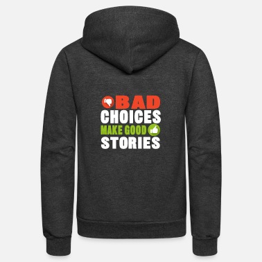 Bad bad choices make good stories - Unisex Fleece Zip Hoodie