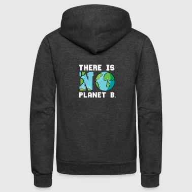 There is No Planet B Earth Climate Change - Unisex Fleece Zip Hoodie