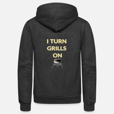 Humor I TURN GRILLS ON BBQ Grilling Men's - Unisex Fleece Zip Hoodie