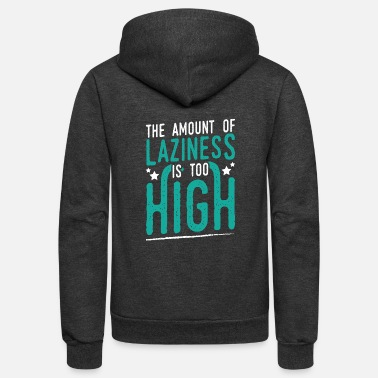 List Meme Laziness Design Quote Amount Of Laziness - Unisex Fleece Zip Hoodie